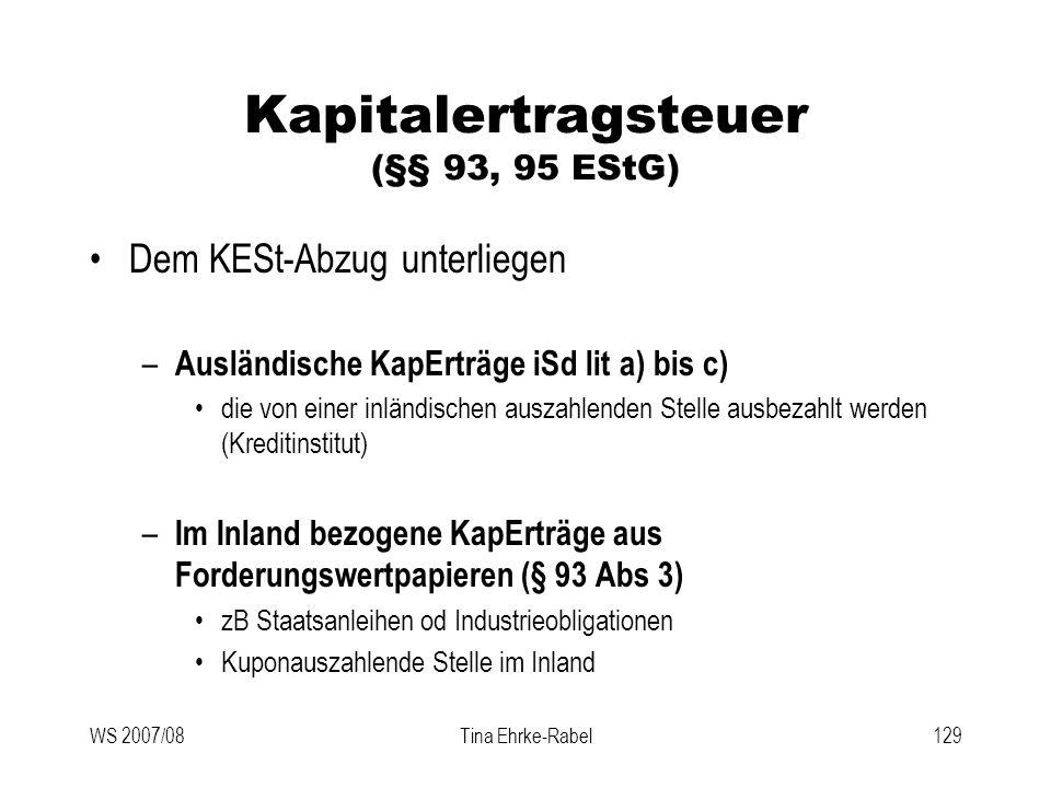 WS 2007/08Tina Ehrke-Rabel129 Kapitalertragsteuer (§§ 93, 95 EStG) Dem KESt-Abzug unterliegen – Ausländische KapErträge iSd lit a) bis c) die von eine