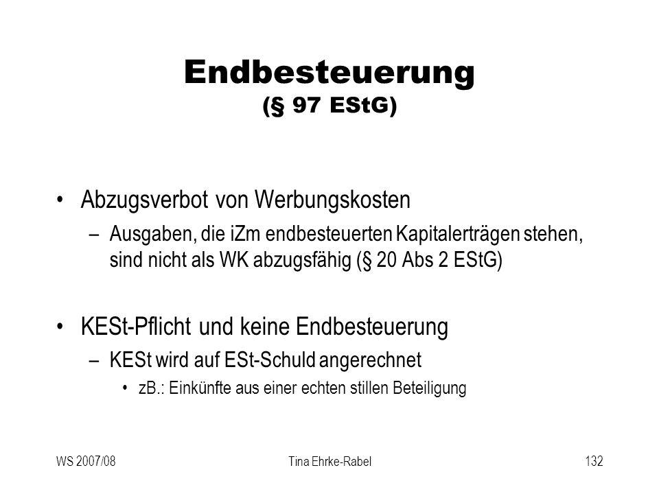 WS 2007/08Tina Ehrke-Rabel132 Endbesteuerung (§ 97 EStG) Abzugsverbot von Werbungskosten –Ausgaben, die iZm endbesteuerten Kapitalerträgen stehen, sin