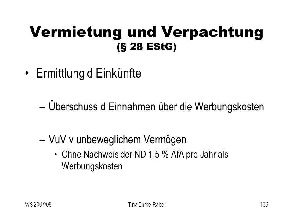 WS 2007/08Tina Ehrke-Rabel136 Vermietung und Verpachtung (§ 28 EStG) Ermittlung d Einkünfte –Überschuss d Einnahmen über die Werbungskosten –VuV v unb