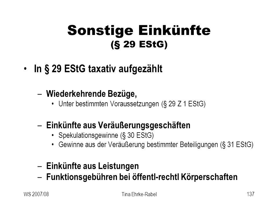 WS 2007/08Tina Ehrke-Rabel137 Sonstige Einkünfte (§ 29 EStG) In § 29 EStG taxativ aufgezählt – Wiederkehrende Bezüge, Unter bestimmten Voraussetzungen