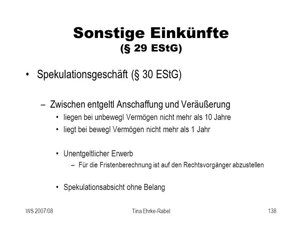 WS 2007/08Tina Ehrke-Rabel138 Sonstige Einkünfte (§ 29 EStG) Spekulationsgeschäft (§ 30 EStG) –Zwischen entgeltl Anschaffung und Veräußerung liegen be