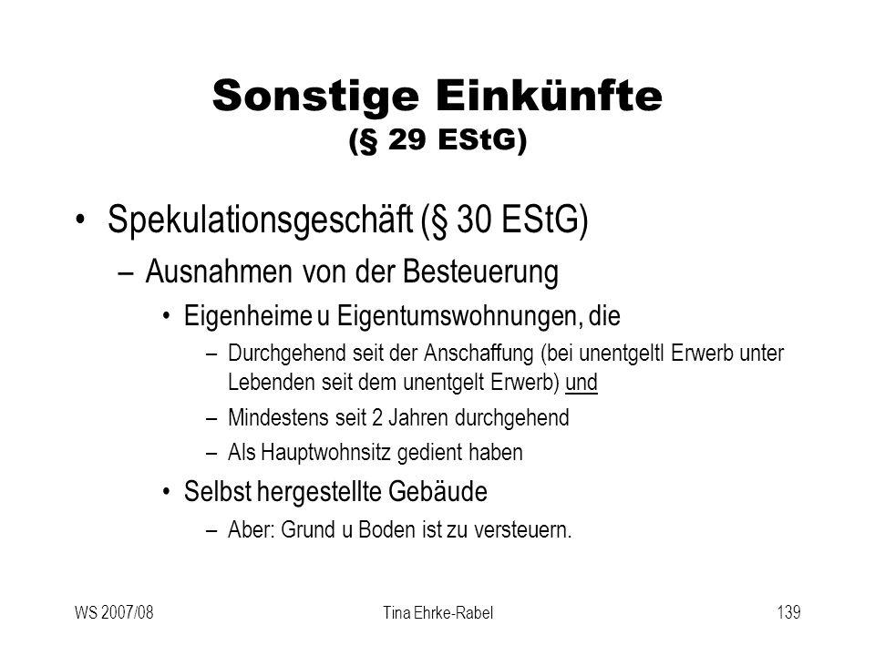 WS 2007/08Tina Ehrke-Rabel139 Sonstige Einkünfte (§ 29 EStG) Spekulationsgeschäft (§ 30 EStG) –Ausnahmen von der Besteuerung Eigenheime u Eigentumswoh