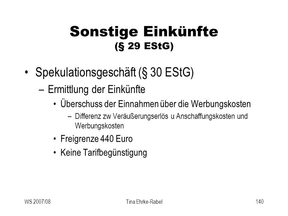 WS 2007/08Tina Ehrke-Rabel140 Sonstige Einkünfte (§ 29 EStG) Spekulationsgeschäft (§ 30 EStG) –Ermittlung der Einkünfte Überschuss der Einnahmen über