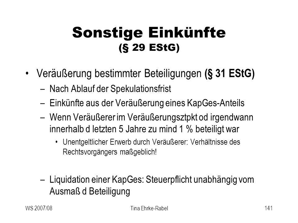 WS 2007/08Tina Ehrke-Rabel141 Sonstige Einkünfte (§ 29 EStG) Veräußerung bestimmter Beteiligungen (§ 31 EStG) –Nach Ablauf der Spekulationsfrist –Eink