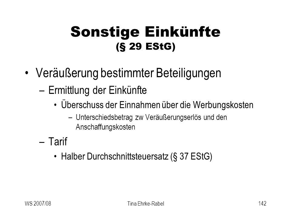WS 2007/08Tina Ehrke-Rabel142 Sonstige Einkünfte (§ 29 EStG) Veräußerung bestimmter Beteiligungen –Ermittlung der Einkünfte Überschuss der Einnahmen ü