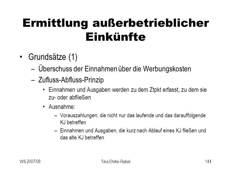 WS 2007/08Tina Ehrke-Rabel144 Ermittlung außerbetrieblicher Einkünfte Grundsätze (1) –Überschuss der Einnahmen über die Werbungskosten –Zufluss-Abflus