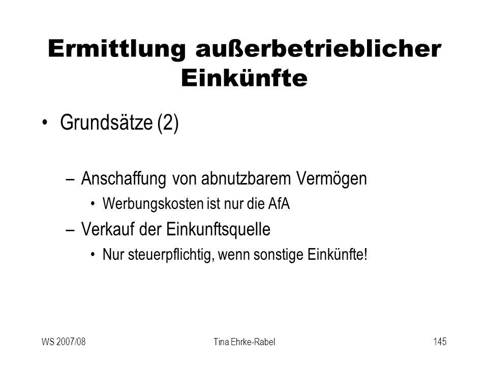 WS 2007/08Tina Ehrke-Rabel145 Ermittlung außerbetrieblicher Einkünfte Grundsätze (2) –Anschaffung von abnutzbarem Vermögen Werbungskosten ist nur die
