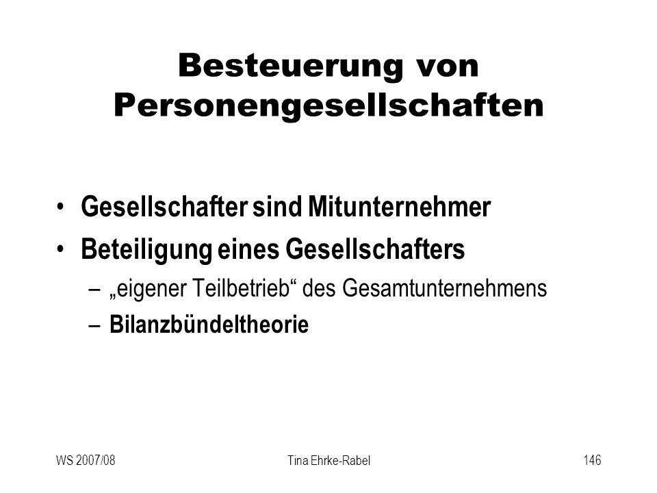 WS 2007/08Tina Ehrke-Rabel146 Besteuerung von Personengesellschaften Gesellschafter sind Mitunternehmer Beteiligung eines Gesellschafters –eigener Tei