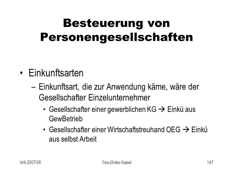 WS 2007/08Tina Ehrke-Rabel147 Besteuerung von Personengesellschaften Einkunftsarten –Einkunftsart, die zur Anwendung käme, wäre der Gesellschafter Ein