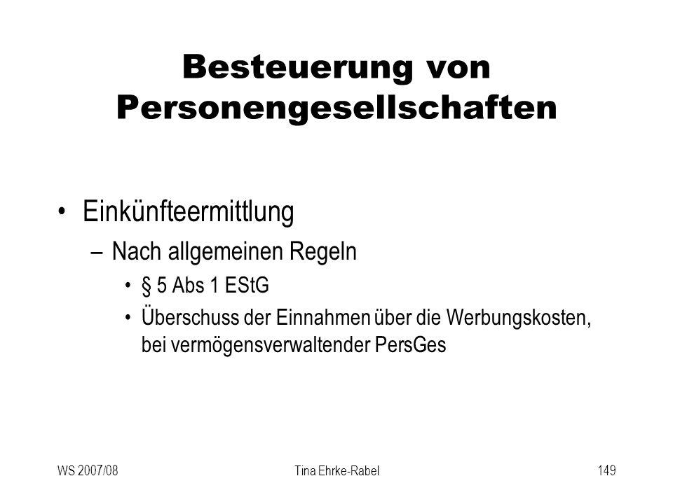 WS 2007/08Tina Ehrke-Rabel149 Besteuerung von Personengesellschaften Einkünfteermittlung –Nach allgemeinen Regeln § 5 Abs 1 EStG Überschuss der Einnah