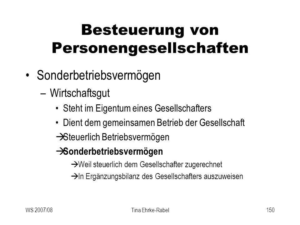 WS 2007/08Tina Ehrke-Rabel150 Besteuerung von Personengesellschaften Sonderbetriebsvermögen –Wirtschaftsgut Steht im Eigentum eines Gesellschafters Di