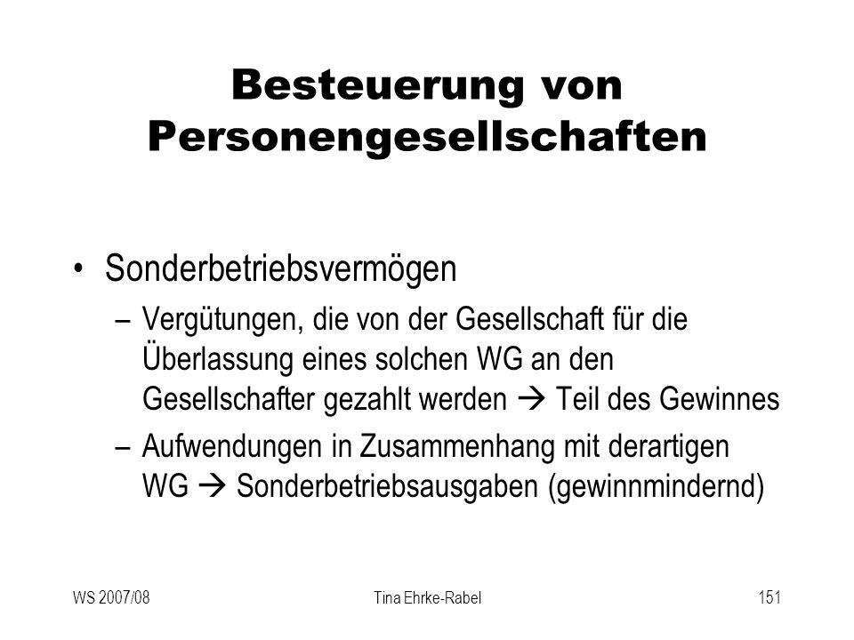 WS 2007/08Tina Ehrke-Rabel151 Besteuerung von Personengesellschaften Sonderbetriebsvermögen –Vergütungen, die von der Gesellschaft für die Überlassung