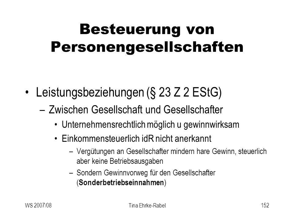 WS 2007/08Tina Ehrke-Rabel152 Besteuerung von Personengesellschaften Leistungsbeziehungen (§ 23 Z 2 EStG) –Zwischen Gesellschaft und Gesellschafter Un