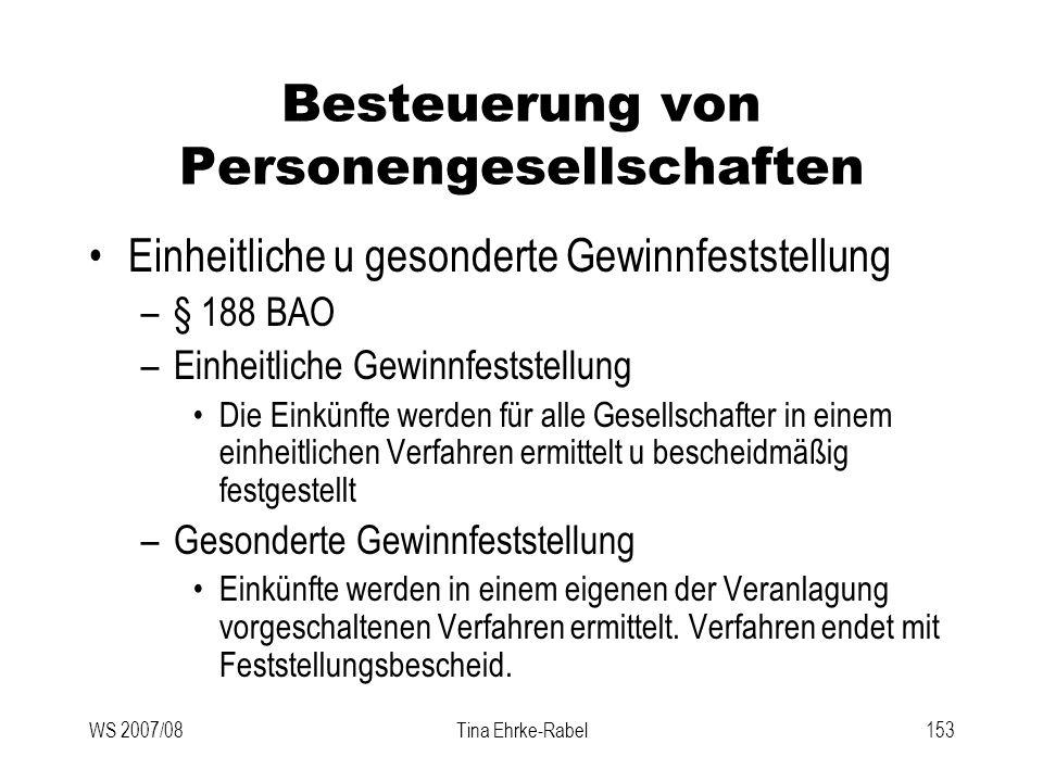 WS 2007/08Tina Ehrke-Rabel153 Besteuerung von Personengesellschaften Einheitliche u gesonderte Gewinnfeststellung –§ 188 BAO –Einheitliche Gewinnfests