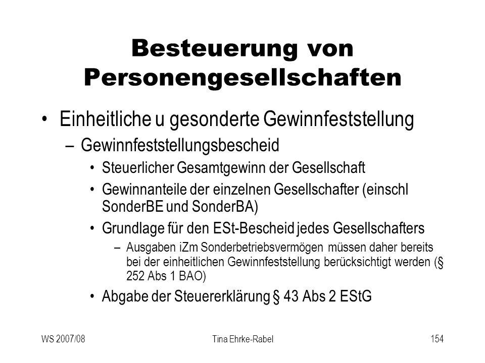 WS 2007/08Tina Ehrke-Rabel154 Besteuerung von Personengesellschaften Einheitliche u gesonderte Gewinnfeststellung –Gewinnfeststellungsbescheid Steuerl