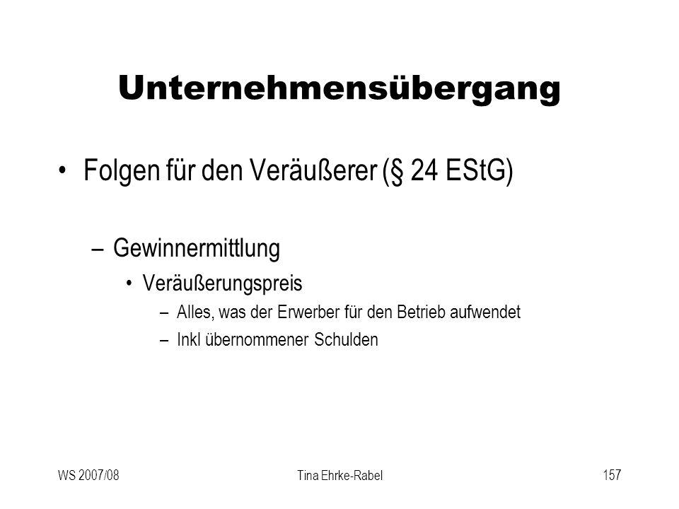 WS 2007/08Tina Ehrke-Rabel157 Unternehmensübergang Folgen für den Veräußerer (§ 24 EStG) –Gewinnermittlung Veräußerungspreis –Alles, was der Erwerber