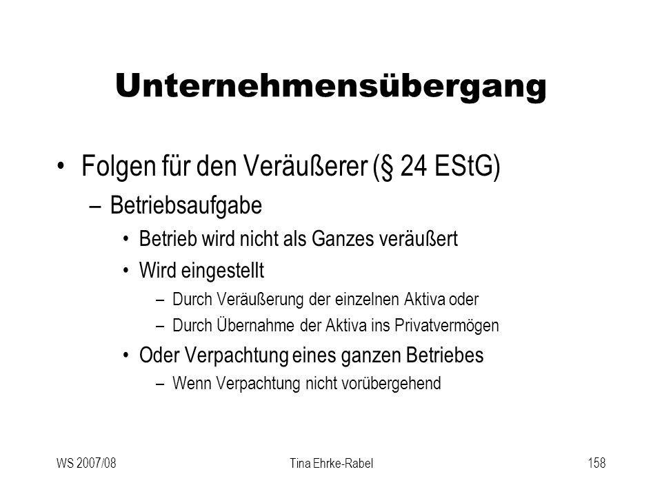 WS 2007/08Tina Ehrke-Rabel158 Unternehmensübergang Folgen für den Veräußerer (§ 24 EStG) –Betriebsaufgabe Betrieb wird nicht als Ganzes veräußert Wird