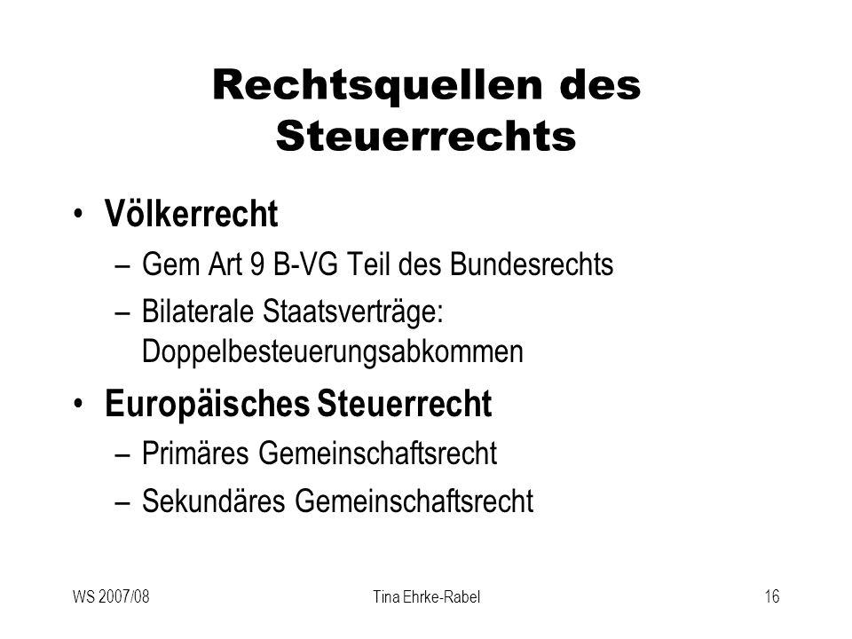 WS 2007/08Tina Ehrke-Rabel16 Rechtsquellen des Steuerrechts Völkerrecht –Gem Art 9 B-VG Teil des Bundesrechts –Bilaterale Staatsverträge: Doppelbesteu
