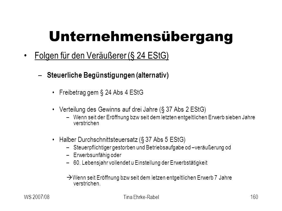 WS 2007/08Tina Ehrke-Rabel160 Unternehmensübergang Folgen für den Veräußerer (§ 24 EStG) – Steuerliche Begünstigungen (alternativ) Freibetrag gem § 24