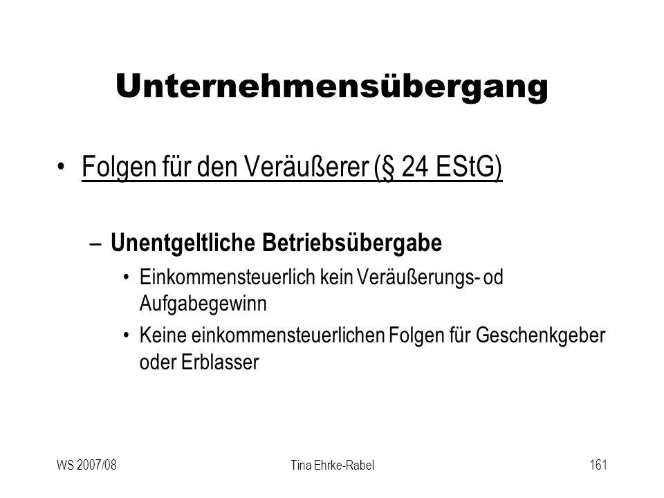 WS 2007/08Tina Ehrke-Rabel161 Unternehmensübergang Folgen für den Veräußerer (§ 24 EStG) – Unentgeltliche Betriebsübergabe Einkommensteuerlich kein Ve