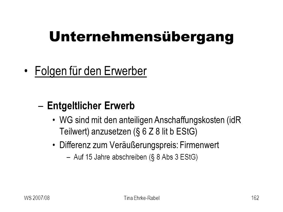 WS 2007/08Tina Ehrke-Rabel162 Unternehmensübergang Folgen für den Erwerber – Entgeltlicher Erwerb WG sind mit den anteiligen Anschaffungskosten (idR T