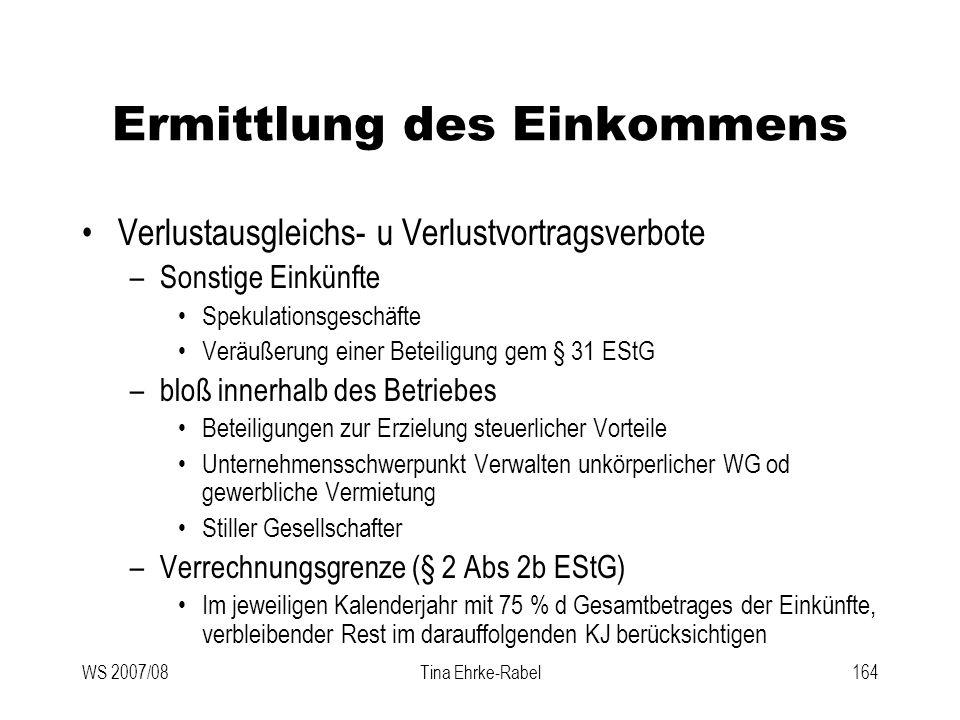 WS 2007/08Tina Ehrke-Rabel164 Ermittlung des Einkommens Verlustausgleichs- u Verlustvortragsverbote –Sonstige Einkünfte Spekulationsgeschäfte Veräußer