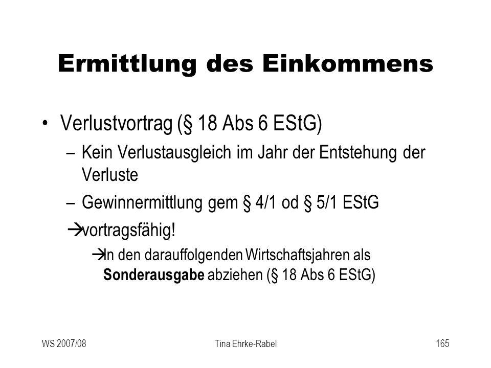 WS 2007/08Tina Ehrke-Rabel165 Ermittlung des Einkommens Verlustvortrag (§ 18 Abs 6 EStG) –Kein Verlustausgleich im Jahr der Entstehung der Verluste –G