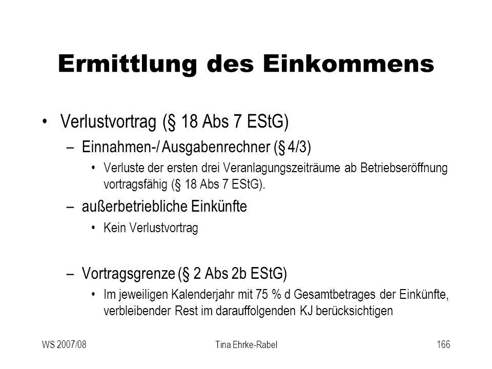 WS 2007/08Tina Ehrke-Rabel166 Ermittlung des Einkommens Verlustvortrag (§ 18 Abs 7 EStG) –Einnahmen-/ Ausgabenrechner (§ 4/3) Verluste der ersten drei
