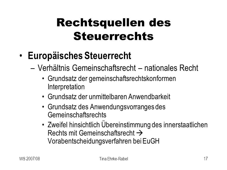 WS 2007/08Tina Ehrke-Rabel17 Rechtsquellen des Steuerrechts Europäisches Steuerrecht –Verhältnis Gemeinschaftsrecht – nationales Recht Grundsatz der g