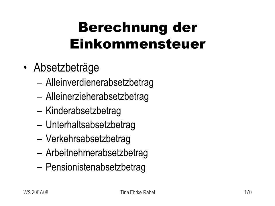 WS 2007/08Tina Ehrke-Rabel170 Berechnung der Einkommensteuer Absetzbeträge –Alleinverdienerabsetzbetrag –Alleinerzieherabsetzbetrag –Kinderabsetzbetra
