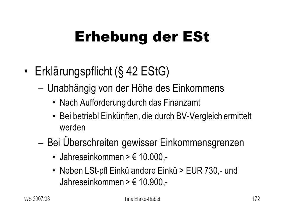 WS 2007/08Tina Ehrke-Rabel172 Erhebung der ESt Erklärungspflicht (§ 42 EStG) –Unabhängig von der Höhe des Einkommens Nach Aufforderung durch das Finan
