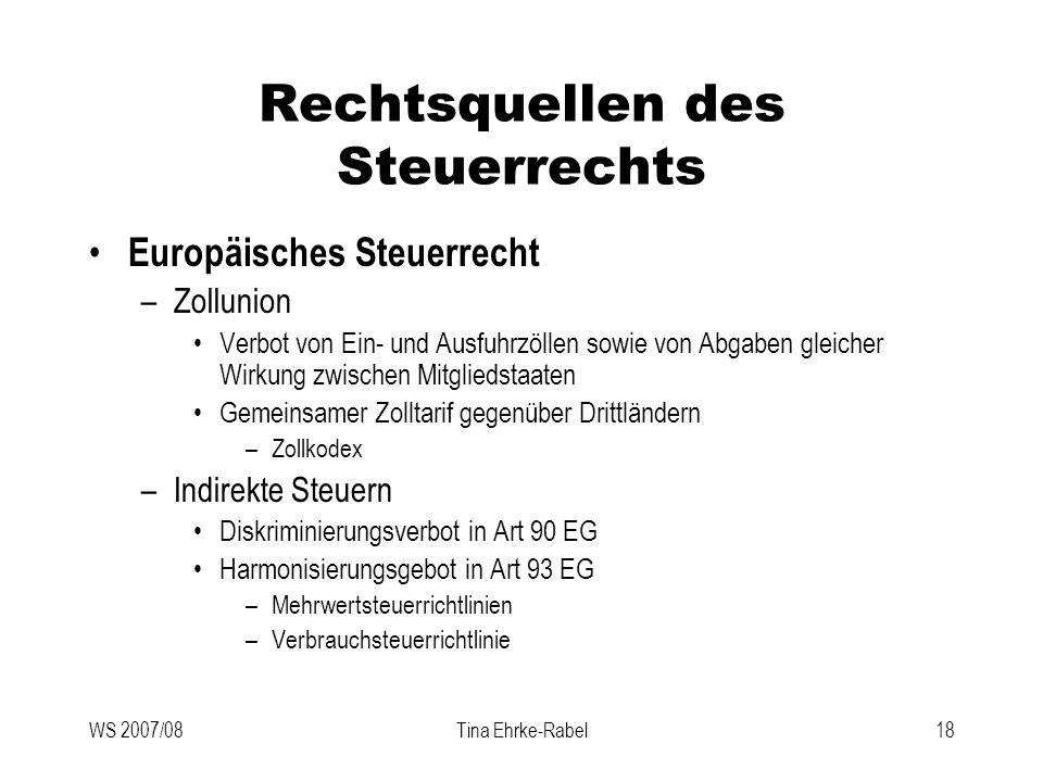 WS 2007/08Tina Ehrke-Rabel18 Rechtsquellen des Steuerrechts Europäisches Steuerrecht –Zollunion Verbot von Ein- und Ausfuhrzöllen sowie von Abgaben gl