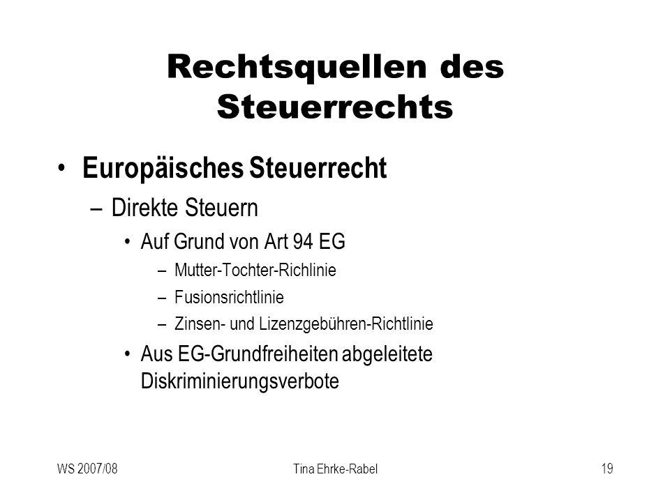 WS 2007/08Tina Ehrke-Rabel19 Rechtsquellen des Steuerrechts Europäisches Steuerrecht –Direkte Steuern Auf Grund von Art 94 EG –Mutter-Tochter-Richlini