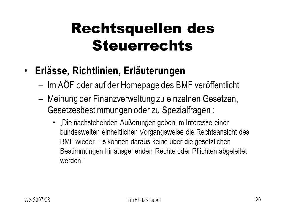 WS 2007/08Tina Ehrke-Rabel20 Rechtsquellen des Steuerrechts Erlässe, Richtlinien, Erläuterungen –Im AÖF oder auf der Homepage des BMF veröffentlicht –
