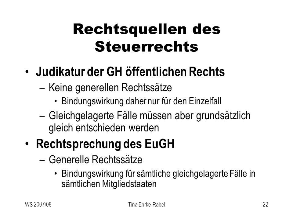 WS 2007/08Tina Ehrke-Rabel22 Rechtsquellen des Steuerrechts Judikatur der GH öffentlichen Rechts –Keine generellen Rechtssätze Bindungswirkung daher n