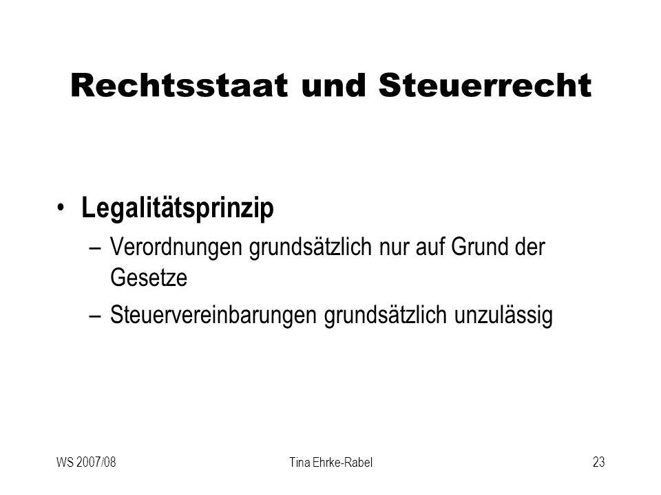 WS 2007/08Tina Ehrke-Rabel23 Rechtsstaat und Steuerrecht Legalitätsprinzip –Verordnungen grundsätzlich nur auf Grund der Gesetze –Steuervereinbarungen