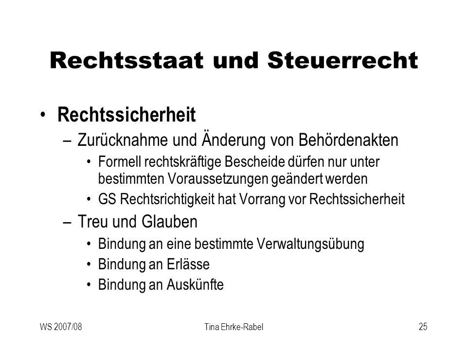 WS 2007/08Tina Ehrke-Rabel25 Rechtsstaat und Steuerrecht Rechtssicherheit –Zurücknahme und Änderung von Behördenakten Formell rechtskräftige Bescheide
