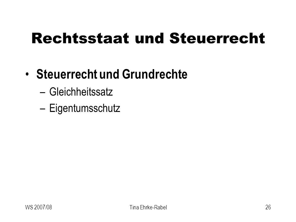 WS 2007/08Tina Ehrke-Rabel26 Rechtsstaat und Steuerrecht Steuerrecht und Grundrechte –Gleichheitssatz –Eigentumsschutz