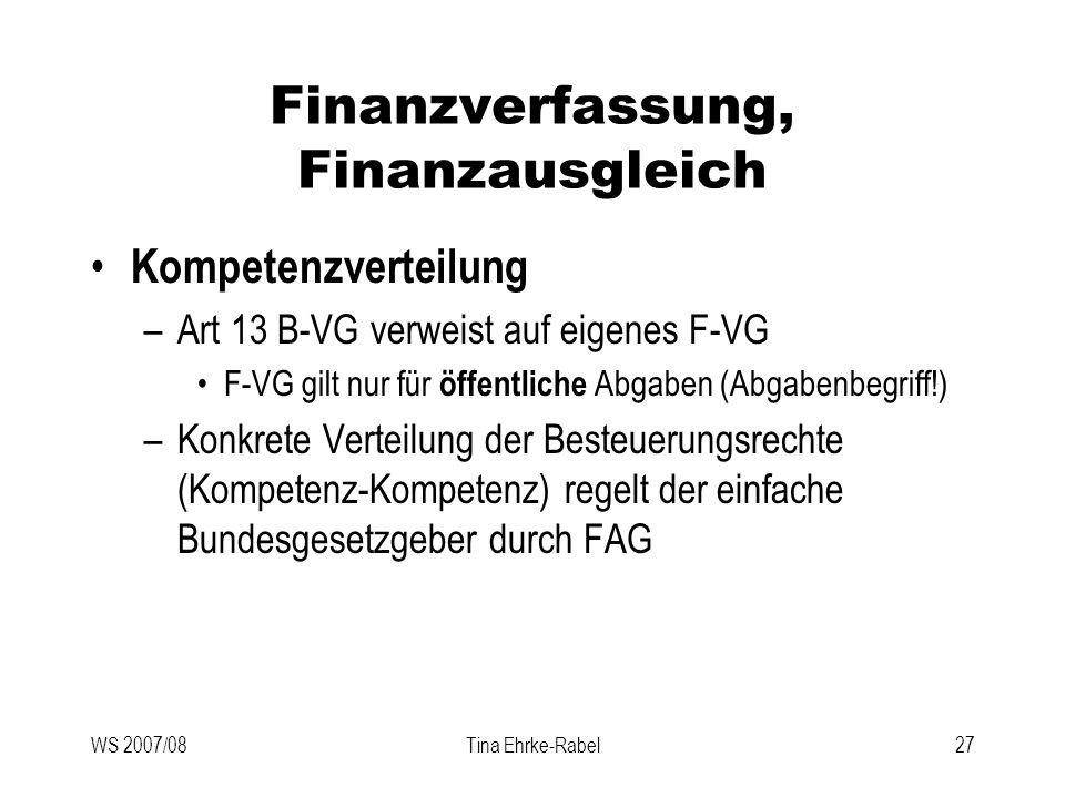 WS 2007/08Tina Ehrke-Rabel27 Finanzverfassung, Finanzausgleich Kompetenzverteilung –Art 13 B-VG verweist auf eigenes F-VG F-VG gilt nur für öffentlich