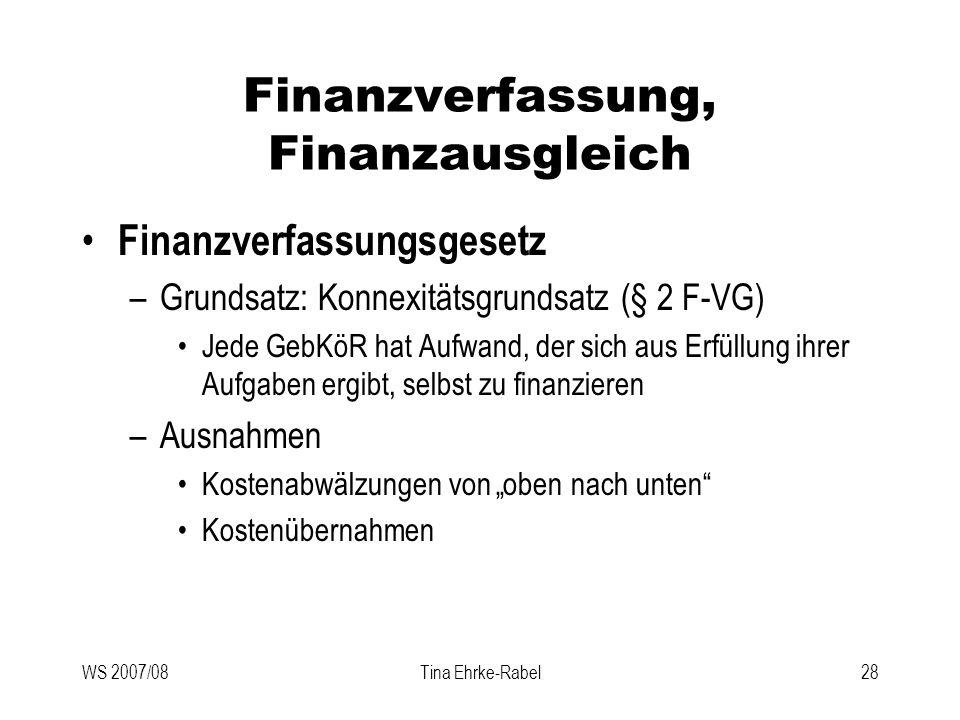 WS 2007/08Tina Ehrke-Rabel28 Finanzverfassung, Finanzausgleich Finanzverfassungsgesetz –Grundsatz: Konnexitätsgrundsatz (§ 2 F-VG) Jede GebKöR hat Auf