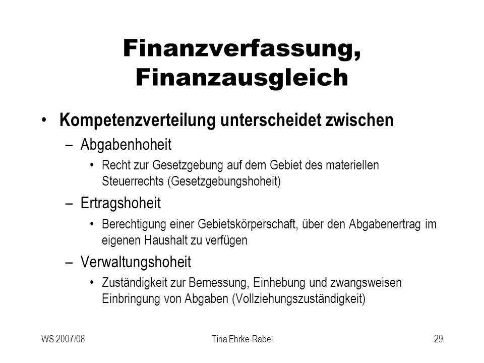 WS 2007/08Tina Ehrke-Rabel29 Finanzverfassung, Finanzausgleich Kompetenzverteilung unterscheidet zwischen –Abgabenhoheit Recht zur Gesetzgebung auf de