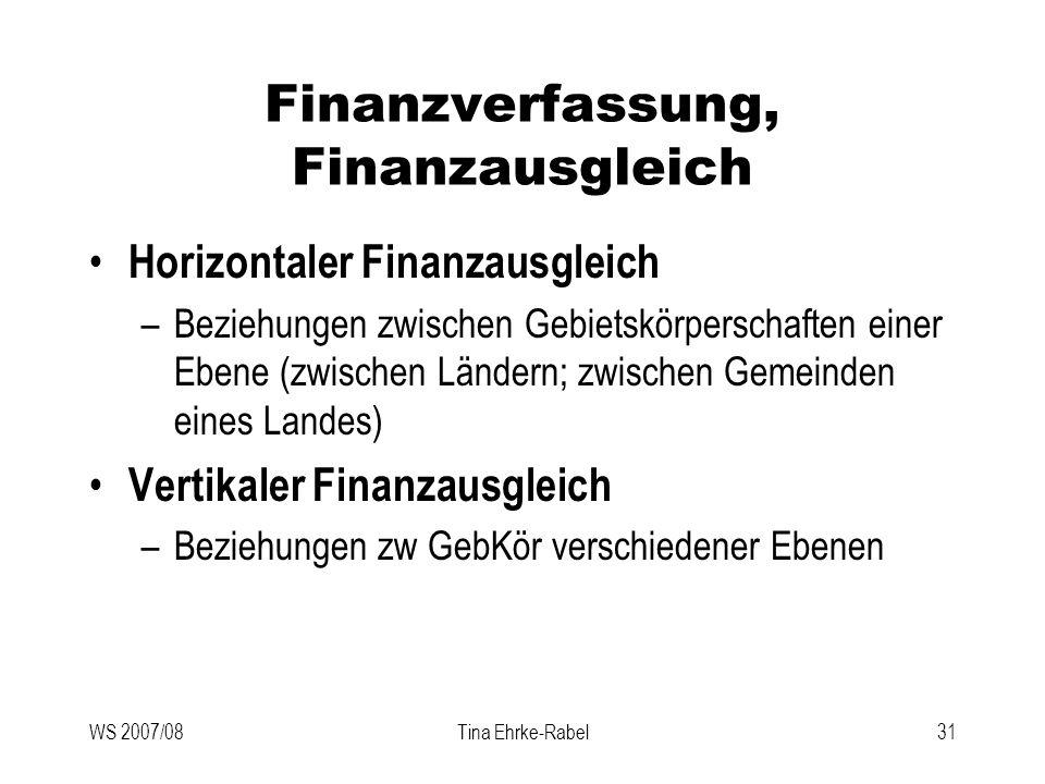 WS 2007/08Tina Ehrke-Rabel31 Finanzverfassung, Finanzausgleich Horizontaler Finanzausgleich –Beziehungen zwischen Gebietskörperschaften einer Ebene (z