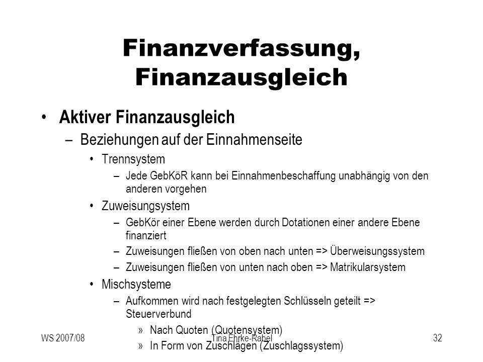 WS 2007/08Tina Ehrke-Rabel32 Finanzverfassung, Finanzausgleich Aktiver Finanzausgleich –Beziehungen auf der Einnahmenseite Trennsystem –Jede GebKöR ka