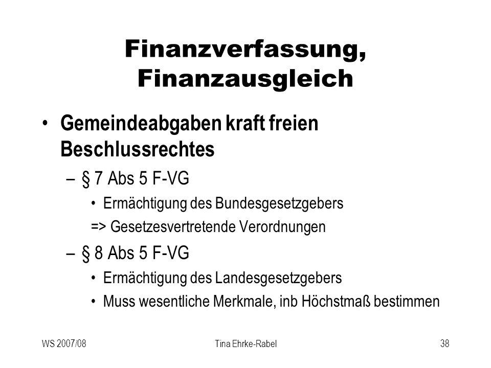 WS 2007/08Tina Ehrke-Rabel38 Finanzverfassung, Finanzausgleich Gemeindeabgaben kraft freien Beschlussrechtes –§ 7 Abs 5 F-VG Ermächtigung des Bundesge
