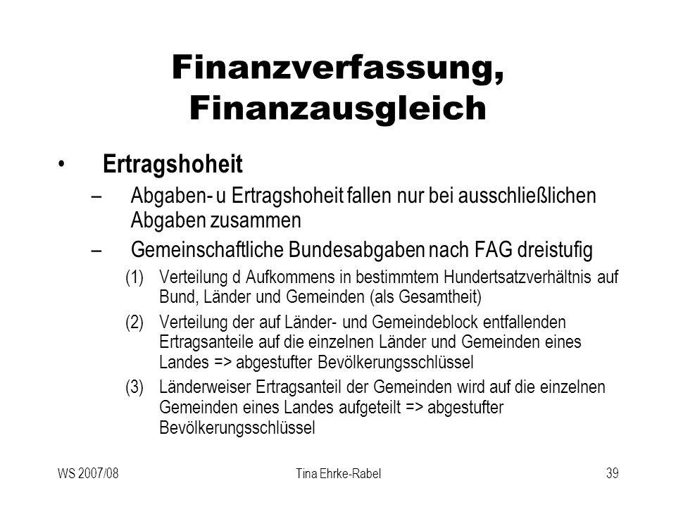 WS 2007/08Tina Ehrke-Rabel39 Finanzverfassung, Finanzausgleich Ertragshoheit –Abgaben- u Ertragshoheit fallen nur bei ausschließlichen Abgaben zusamme