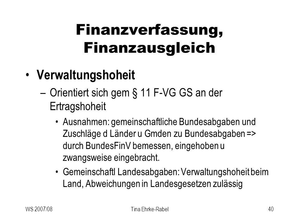 WS 2007/08Tina Ehrke-Rabel40 Finanzverfassung, Finanzausgleich Verwaltungshoheit –Orientiert sich gem § 11 F-VG GS an der Ertragshoheit Ausnahmen: gem