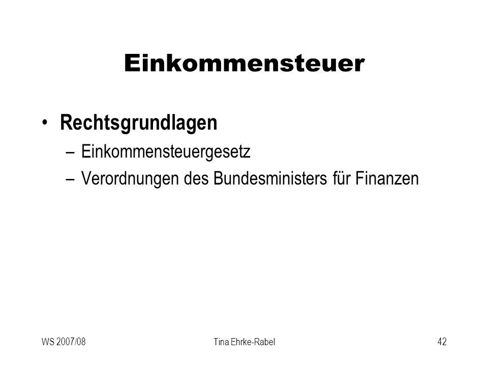 WS 2007/08Tina Ehrke-Rabel42 Einkommensteuer Rechtsgrundlagen –Einkommensteuergesetz –Verordnungen des Bundesministers für Finanzen