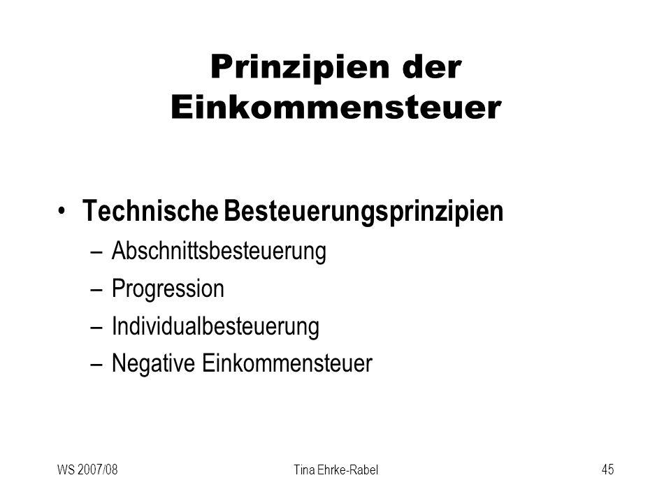 WS 2007/08Tina Ehrke-Rabel45 Prinzipien der Einkommensteuer Technische Besteuerungsprinzipien –Abschnittsbesteuerung –Progression –Individualbesteueru