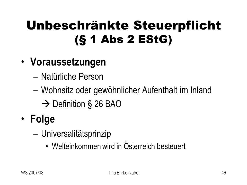 WS 2007/08Tina Ehrke-Rabel49 Unbeschränkte Steuerpflicht (§ 1 Abs 2 EStG) Voraussetzungen –Natürliche Person –Wohnsitz oder gewöhnlicher Aufenthalt im