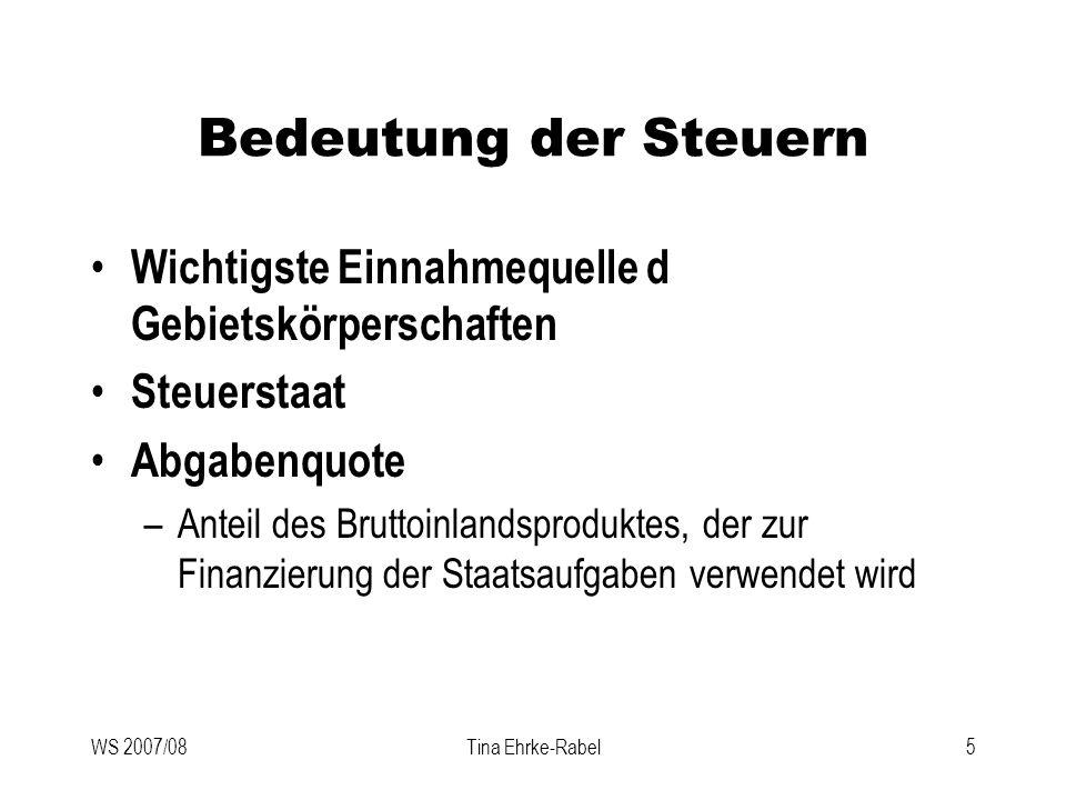 WS 2007/08Tina Ehrke-Rabel36 Finanzverfassung, Finanzausgleich Abgabenerfindungsrecht –Bund auf Grund seiner Kompetenz-Kompetenz GS uneingeschränkt –Länder im Rahmen des § 8 Abs 3 F-VG –Gemeinden nicht, aber Ermächtigung durch Bund oder Länder, bestimmte Abgaben mittels Beschlusses der Gemeindevertretung (Verordnung) auszuschreiben